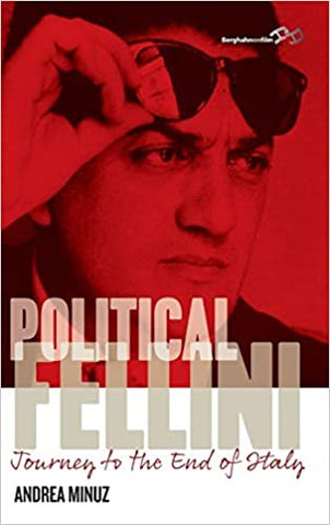 Political Fellini: Journey to the End of Italy by Andrea Minuz