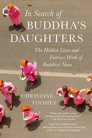 In Search of Buddha's Daughters : The Hidden Lives and Fearless Work of Buddhist Nuns
