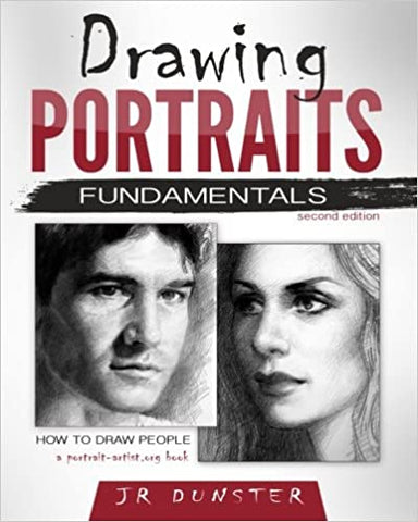 Drawing Portraits Fundamentals: A Portrait-Artist.org Book - How to Draw People by J R Dunster