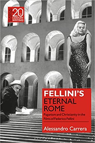 Fellini's Eternal Rome: Paganism and Christianity in the Films of Federico Fellini  by 	Alessandro Carrera