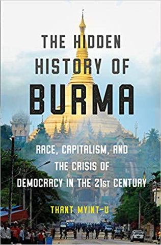 The Hidden History of Burma by Thant Myint-U