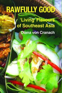 Rawfully Good Living Flavours of Southeast Asia