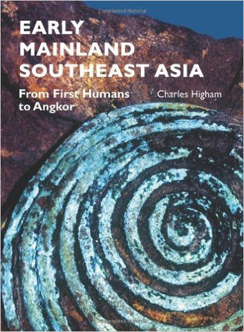 EARLY MAINLAND SOUTHEAST ASIA : From First Humans to Angkor