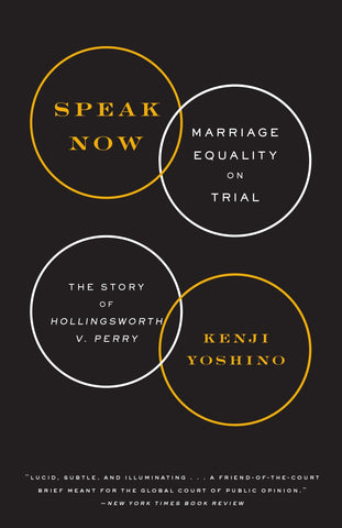 Speak Now: Marriage Equality on Trial by Kenji Yoshino