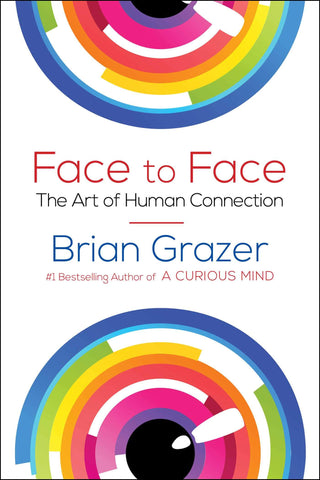 Face to Face: The Art of Human Connection by Brian Grazer