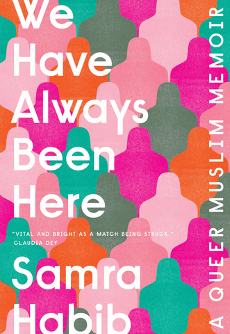 We Have Always Been Here: A Queer Muslim Memoir by Samra Habib