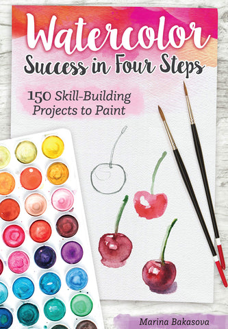 Watercolor Success in Four Steps: 150 Skill-Building Projects to Paint by Marina Bakasova