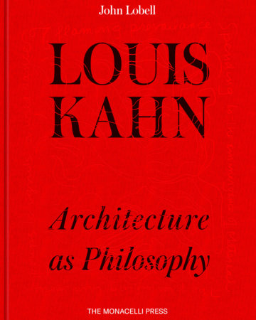 Louis Kahn ARCHITECTURE AS PHILOSOPHY By JOHN LOBELL