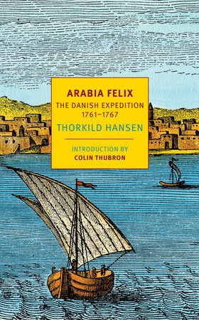 Arabia Felix THE DANISH EXPEDITION OF 1761-1767 By THORKILD HANSEN