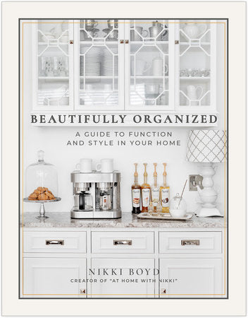 Beautifully Organized A GUIDE TO FUNCTION AND STYLE IN YOUR HOME By NIKKI BOYD