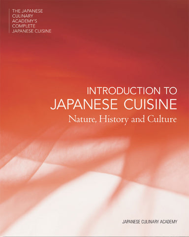INTRODUCTION TO JAPANESE CUISINE Nature, History and Culture by Japanese Culinary Academy