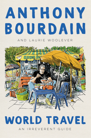 World Travel: An Irreverent Guide by Anthony Bourdain & Laurie Woolever