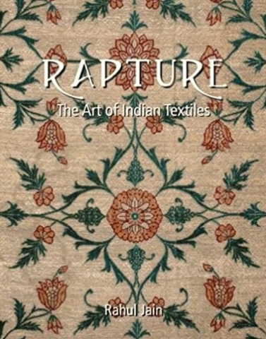 Rapture: The Art of Indian Textiles by Rahul Jain