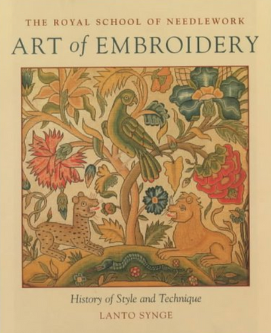 Art of Embroidery: The Royal School of Needlework - A History of Style and Design by Lanto Synge