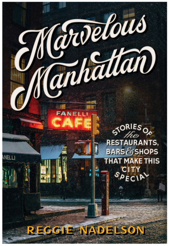 Marvelous Manhattan: Stories of the Restaurants, Bars, and Shops That Make This City Special by Reggie Nadelson