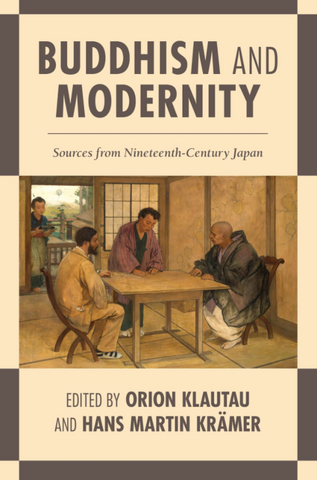 Buddhism and Modernity: Sources from Nineteenth-Century Japan Edited by Orion Klautau and Hans Martin Krämer