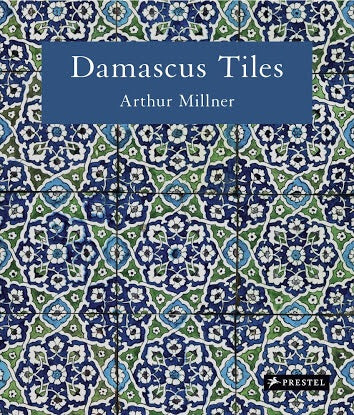 Damascus Tiles: Mamluk and Ottoman Architectural Ceramics from Syria (Prestel)