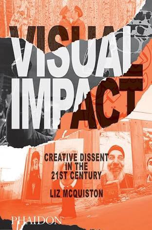 Visual Impact: Creative Dissent in the 21st Century (Phaidon)
