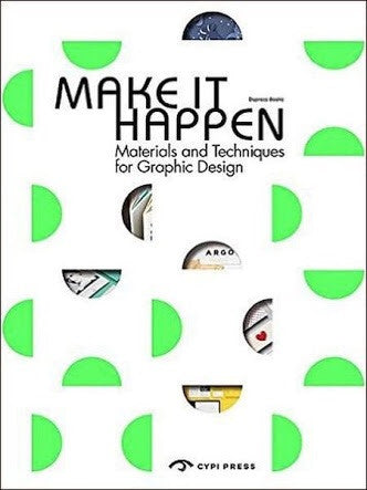 Make It Happen Materials And Techniques For Graphic Design