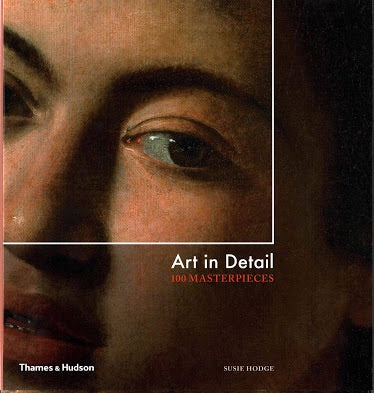 Art in Detail: 100 Masterpieces (Thames & Hudson)