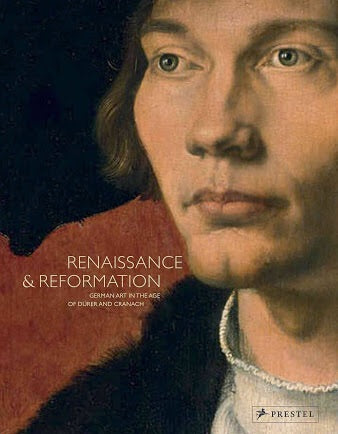 Renaissance & Reformation: German Art in the Age of Dürer and Cranach (Prestel)
