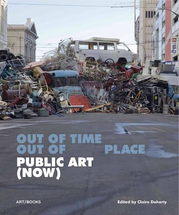 Out of Time, Out of Place: Public Art (now) (Art/Books)