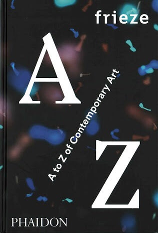 Frieze A to Z of Contemporary Art (Phaidon)