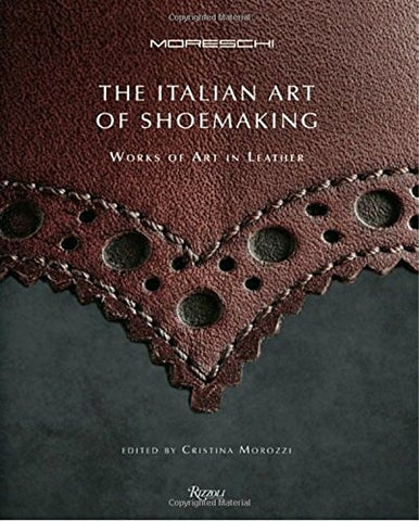 Italian Art of Shoemaking, The : Works of Art in Leather
