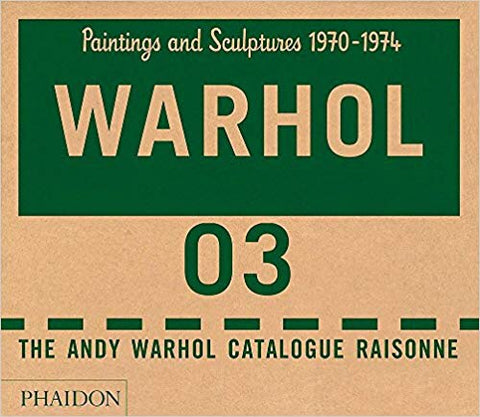 Andy Warhol Catalogue Raisonné, Vol.03: Paintings and Sculptures, 1970-1974