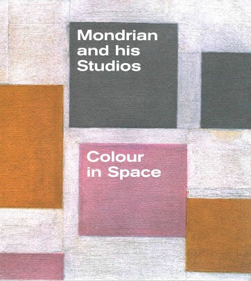 Mondrian and His Studios: Colour in Space (Tate)