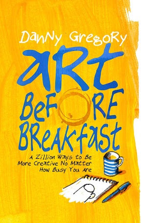 Art Before Breakfast: A Zillion Ways to be More Creative No Matter How Busy You Are (Chronicle Books)
