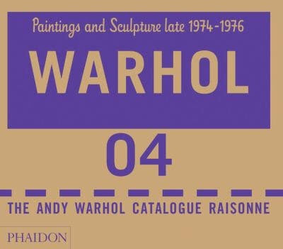 The Andy Warhol Catalogue Raisonné: Paintings and Sculpture late 1974-1976: Volume Four (Andy Warhol Catalogue Raisonne) (Phaidon)