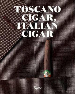 Toscano Cigar, Italian Cigar : 200 Years of the Sigaro Toscano
