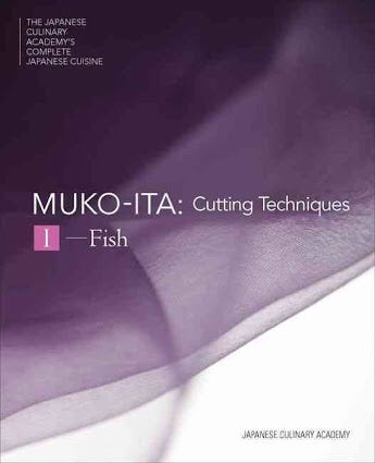Mukoita I, Cutting Techniques: Fish (The Japanese Culinary Academy's Complete Japanese Cuisine)