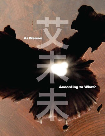 Ai Weiwei: According to What? (Prestel)