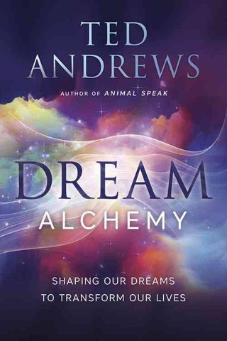 Dream Alchemy: Shaping Our Dreams to Transform Our Lives