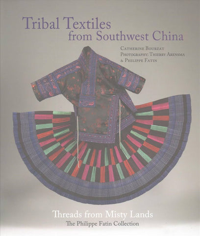 Tribal Textiles of Southwest China: Thread Songs from Misty Land; The Philippe Fatin Collection