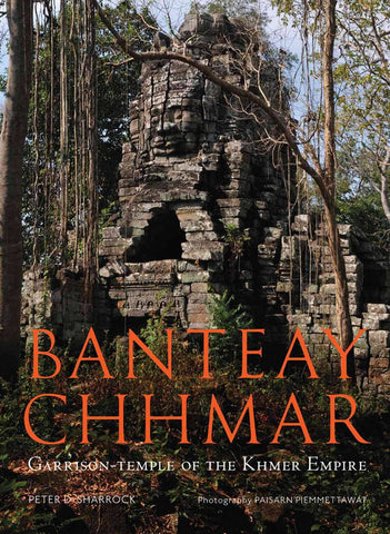 Banteay Chhmar: Garrison Temple of the Khmer Empire