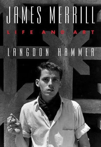 James Merrill: Life and Art by Langdon Hammer