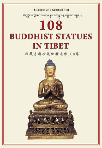 108 Buddhist Statues in Tibet: Evolution of Tibetan Sculptures by Ulrich von Schroeder