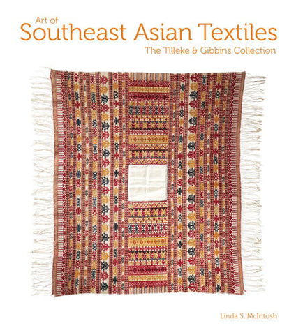 ART OF SOUTHEAST ASIAN TEXTILES: THE TILLEKE & GIBBINS COLLECTION