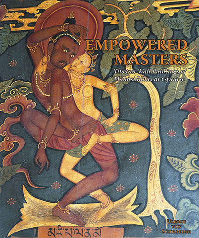 EMPOWERED MASTERS: TIBETAN WALL PAINTINGS OF MAH?SIDDHAS AT GYANTSE