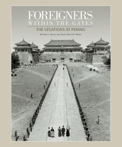 FOREIGNERS WITHIN THE GATES: THE LEGATIONS AT PEKING