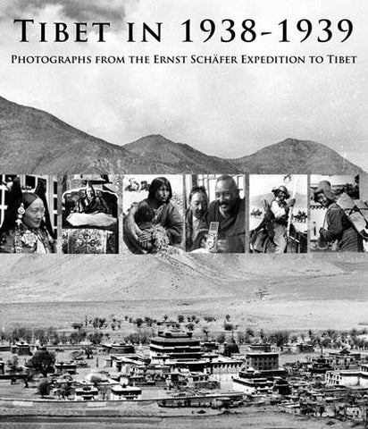 Tibet in 1938-1939 : Photographs from the Ernst Schäfer Expedition to Tibet