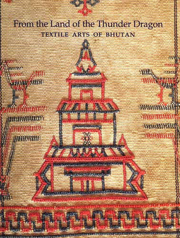 FROM THE LAND OF THE THUNDER DRAGON: TEXTILE ARTS OF BHUTAN