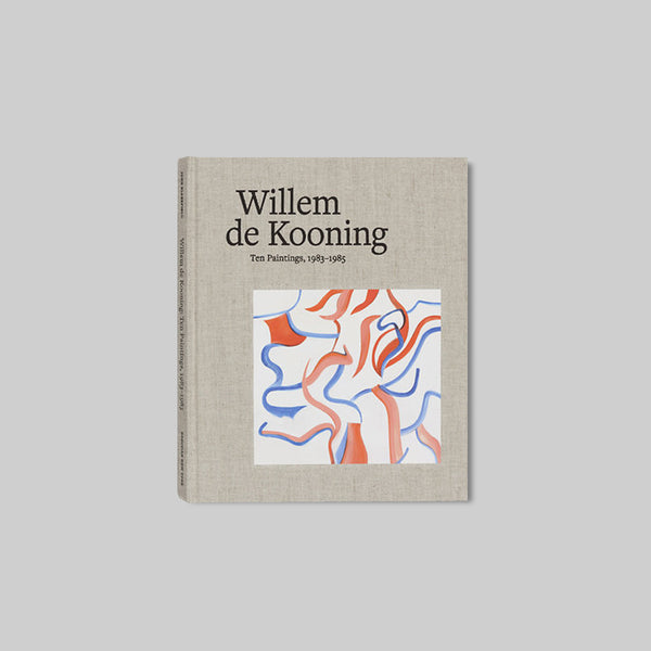 WILLEM DE KOONING<br>TEN PAINTINGS, 1983-1985