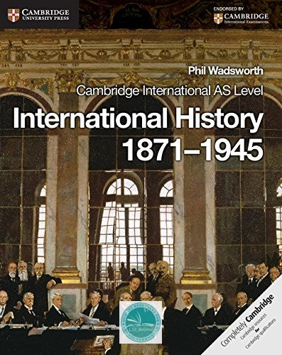 Cambridge International AS Level History: International History 1871-1945 - CIE SOURCE