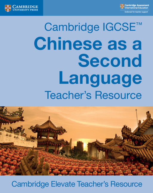 Cambridge IGCSE Chinese as a Second Language Cambridge Elevate Teacher's Resource (NYP Due July 2019)