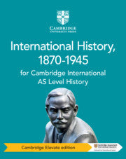 Cambridge International AS Level History International History, 1870-1945 Cambridge Elevate Edition (1 Year) NYP Due April 2019