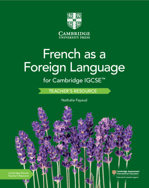 Cambridge IGCSE French as a Foreign Language Teacher's Resource with Cambridge Elevate (NYP Due April 2019)